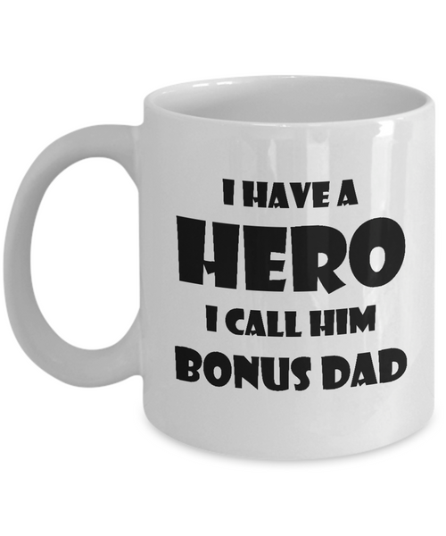 I Have A Hero I Call Him Bonus Dad Funny Mug For Father's Day 2017