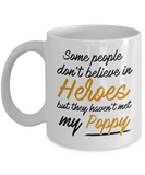 Some People Dont Believe In Heroes but They Haven't Met My Poppy Coffee Mug Tea Cup