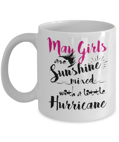 May Birthday Perfect Gifts May Girls Are Sunshine Mixed With A Little Hurricane Coffee Mug Tea Mug 11oz. 15 oz.