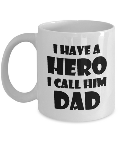 Dad Mug, I Have A Hero I Call Him Dad Funny Mug For Father's Day 2017