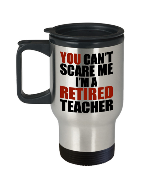 Retirement Gift Can't Scare Me I'm a Retired Teacher Travel Mug