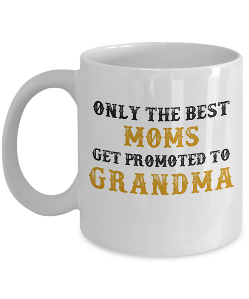 Mother's Day Gift- Only The Best Moms Get Promoted To Grandma Coffee Mug