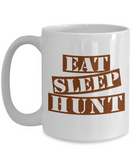 Funny Hunting Mug- Eat Sleep Hunt Coffee Mug Gift Ideas White Color 11oz, 15oz