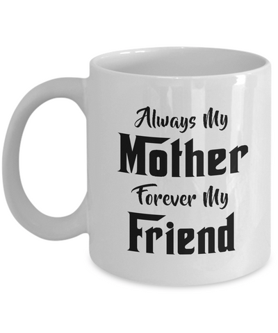 Always My Mother Forever My Friend Coffee Mug Tea Cup White Color