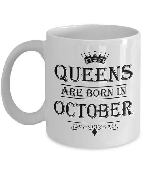 Queens Are Born In October Mug - Birthday Coffee Mug - Gift for Mothers, Wife, Grandma, Daughter, Celebrating White Color Ceramic