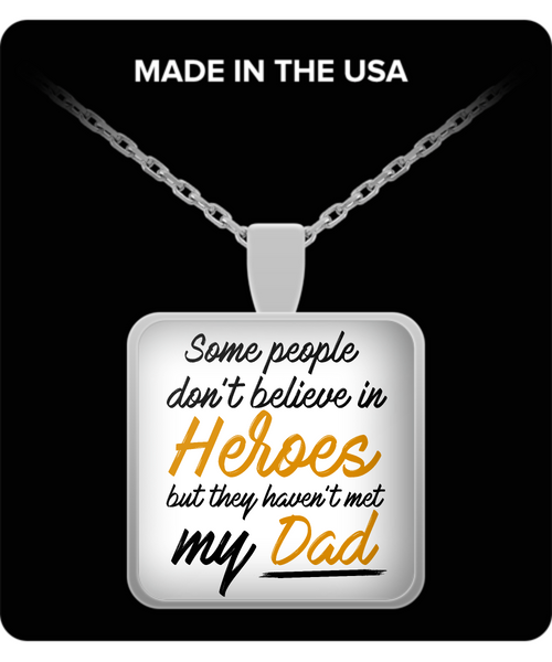 Some People Dont Believe In Heroes but They Haven't Met My Dad Necklace