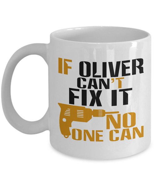 If Oliver Can't Fix It, No One Can Funny Coffee Mug 11oz and 15 Oz White Color