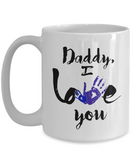 Father's Day Birthday Gifts for Dad - Daddy I Love You Coffee Mug  Tea Mug 11 oz. 15 oz.