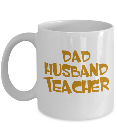 Proud Dad, Husband, Teacher Coffee Mug White Color 11oz, 15oz