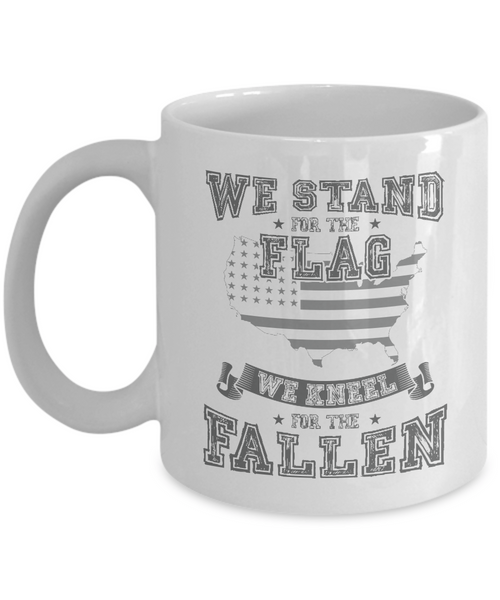 We Stand For The Flag We Kneel For The Fallen Coffee Mug Tea Cup