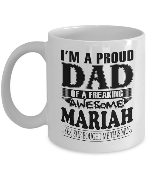 I am A Proud Dad of Freaking Awesome Mariah ..Yes, She Bought Me This Mug