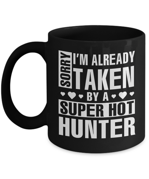 Funny Hunter Mug, I'm Already Taken By A Super Hot Hunter Coffee Mug Black Color