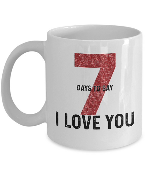 "Seven Days To Say "" I Love You"" Coffee Mug Gift for Her, Mugs For Him"
