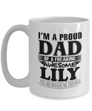 I am A Proud Dad of Freaking Awesome Lily..Yes, She Bought Me This Mug