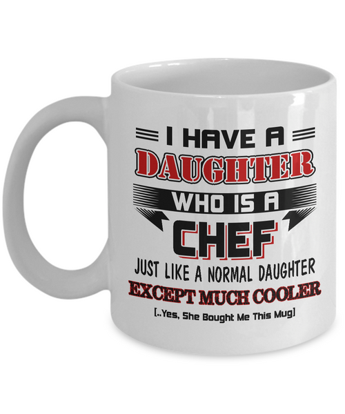 I Have A Daughter Who Is A Chef Funny Coffee Mug White Color 11oz, 15oz