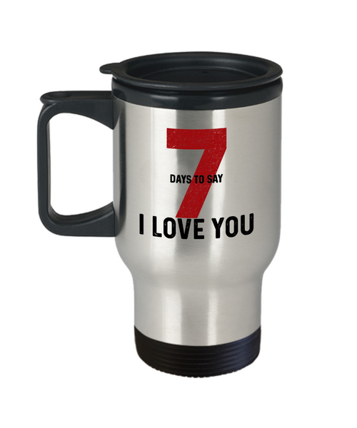 "Seven Days to Say "" I Love You "" Travel Mugs, Gift for Her, Mugs for Him"