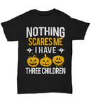 Funny Halloween Shirt, Nothing Scares Me I Have Three Children Gift for Dad, Mom of Three Children