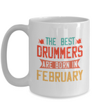 The Best Drummers Are Born in February Coffee Mug, Vintage Drummer Birthday Tea Cup 11oz 15oz