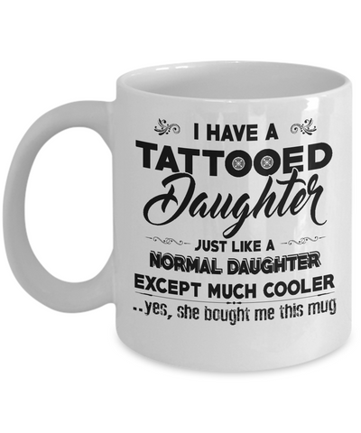 I Have Tattooed Daughter, She Bought Me This Mug