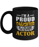 Proud Daughter Of A Freaking Awesome Actor Coffee Mug Tea Cup