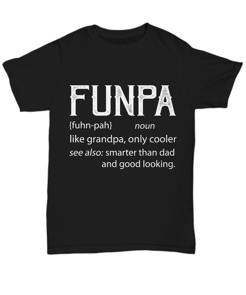 Funpa Like Grandpa Only Cooler See Also: Smarter than DAD