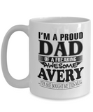 I am A Proud Dad of Freaking Awesome Avery ..Yes, She Bought Me This Mug