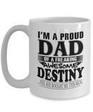 I am A Proud Dad of Freaking Awesome Destiny ..Yes, She Bought Me This Mug