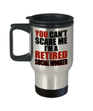 Retirement Gift Can't Scare Me I'm a Retired Social Worker Travel Mug
