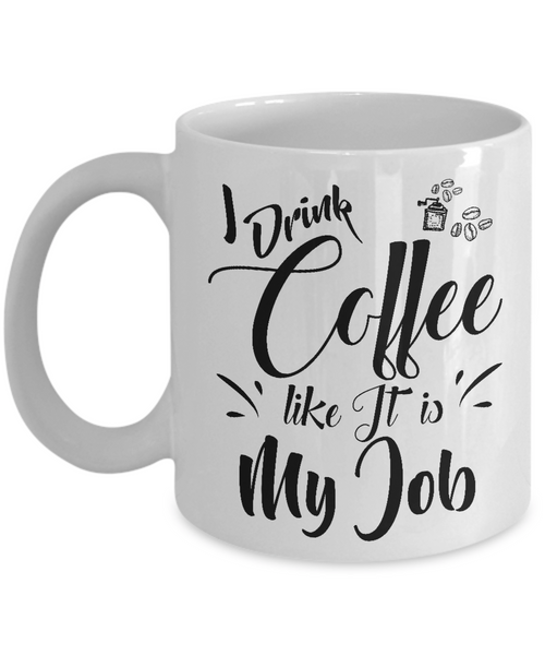 I Drink Coffee Like It's My Job Coffee Mug