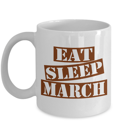 Funny March Mug- Eat Sleep March Coffee Mug Gift Ideas White Color 11oz, 15oz