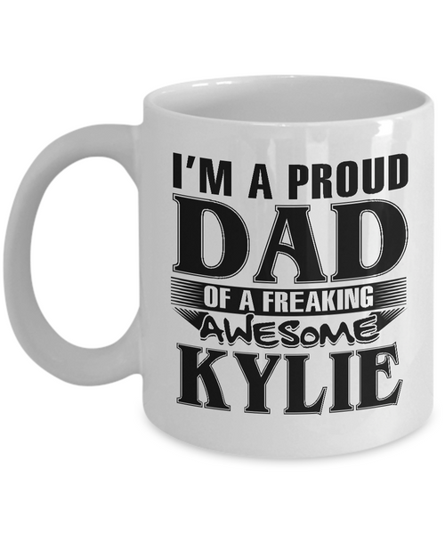I am A Proud Dad of Freaking Awesome Kylie, Mugs For Dad, Mugs For Him, Daddy Gifts