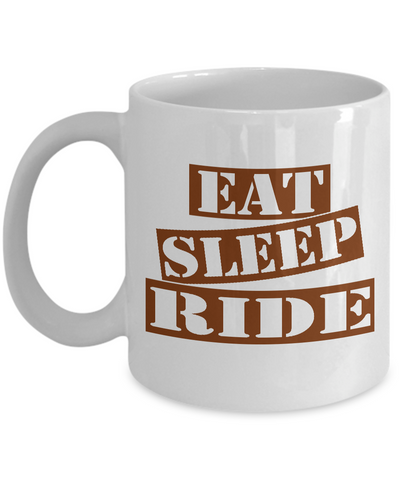 Funny Ride Mug- Eat Sleep Ride Coffee Mug Gift Ideas White Color 11oz, 15oz
