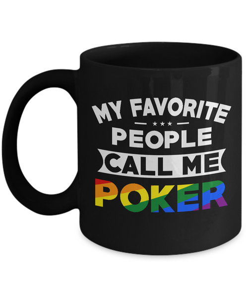 My Favorite People Call Me Poker Rainbow LGBT Coffee Mug Tea Cup Black Color