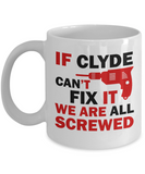 If Clyde Can't Fix It We Are All Screwed Funny Mug For Clyde