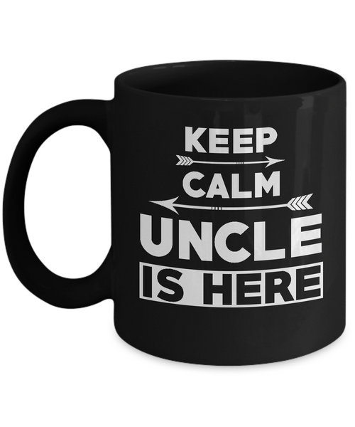 Keep Calm Uncle Is Here Coffee Mug Tea Cup Black Color