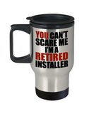 Retirement Gift Can't Scare Me I'm a Retired Installer Travel Mug