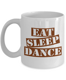 Funny Dancing Mug- Eat Sleep Dance Coffee Mug Gift Ideas White Color 11oz, 15oz