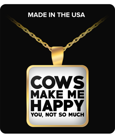 Cows Make Me Happy, You Not So Much Necklace