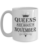 Queens Are Born In November Mug - Birthday Coffee Mug - Gift for Mothers, Wife, Grandma, Daughter, Celebrating White Color Ceramic