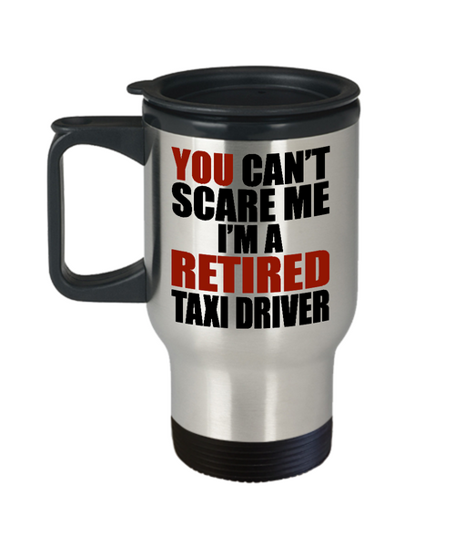 Retirement Gift Can't Scare Me I'm a Retired Taxi Driver Travel Mug Stainless Steel 14 Oz