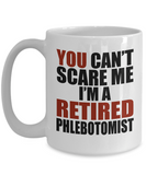 Retirement Gift Can't Scare Me I'm a Retired Phlebotomist Coffee Mug Tea Cup