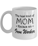 Ironworker Gifts - The Best Kind Of Mom Raises An Ironworker Coffee Mug Mother's Day Tea Cup Ceramic White Color
