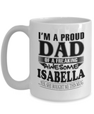 I am A Proud Dad of Freaking Awesome Isabella ..Yes, She Bought Me This Mug