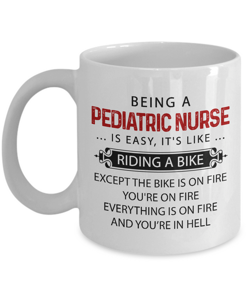 Being A Pediatric Nurse Is Easy Mug, Funny Nurse Coffee Mug, Nurse Gift for Men Women 11oz 15oz