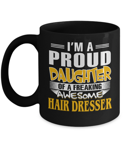 Proud Daughter Of A Freaking Awesome Hair Dresser Coffee Mug Tea Cup