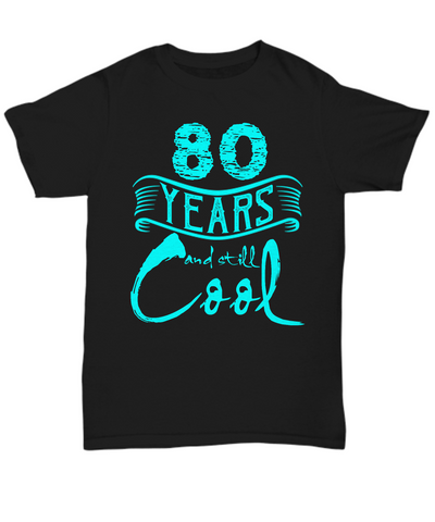 80th Birthday Shirt 80 Years Old and Still Cool Gifts for Men and Women