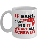 Earl Mug- If Earl Can't Fix It We Are All Screwed Funny Mug For Earl