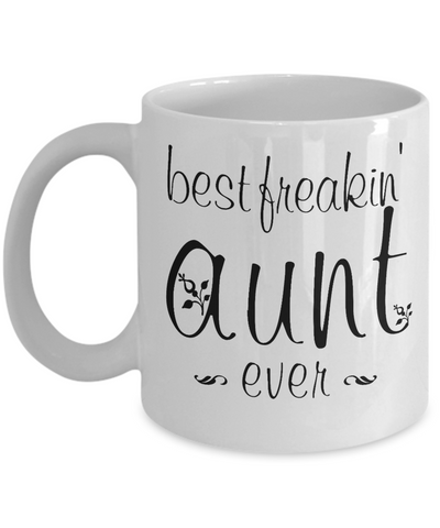 Best Freakin' Aunt Ever Mug Humor Mother's Day Coffee Mug Aunt Gifts Novelty Women Funny Mug for Her