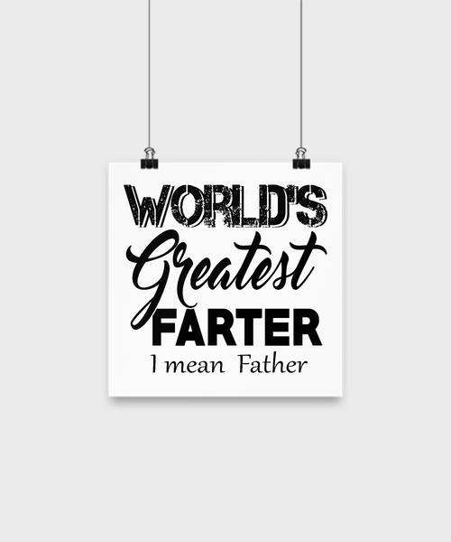World's Greatest Farter- I Mean Father Poster 10x10