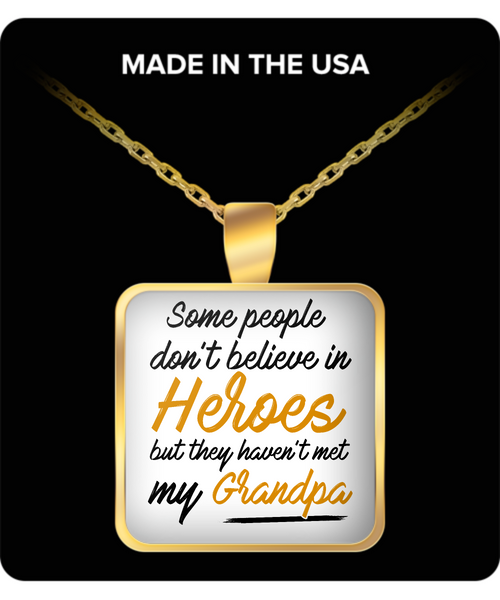 Some People Dont Believe In Heroes but They Haven't Met My Grandpa Necklace